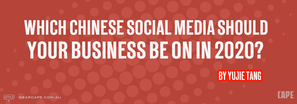 Which Chinese Social Media Should Your Business Be On in 2020
