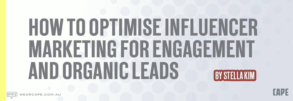How to Optimise Influencer Marketing for engagement and organic leads