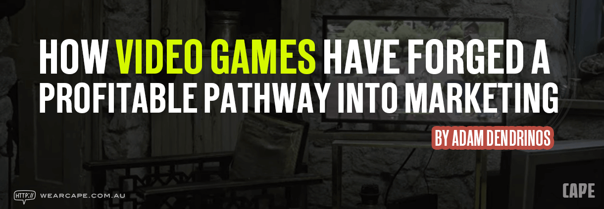 Banner: How video games have forged a profitable pathway into marketing